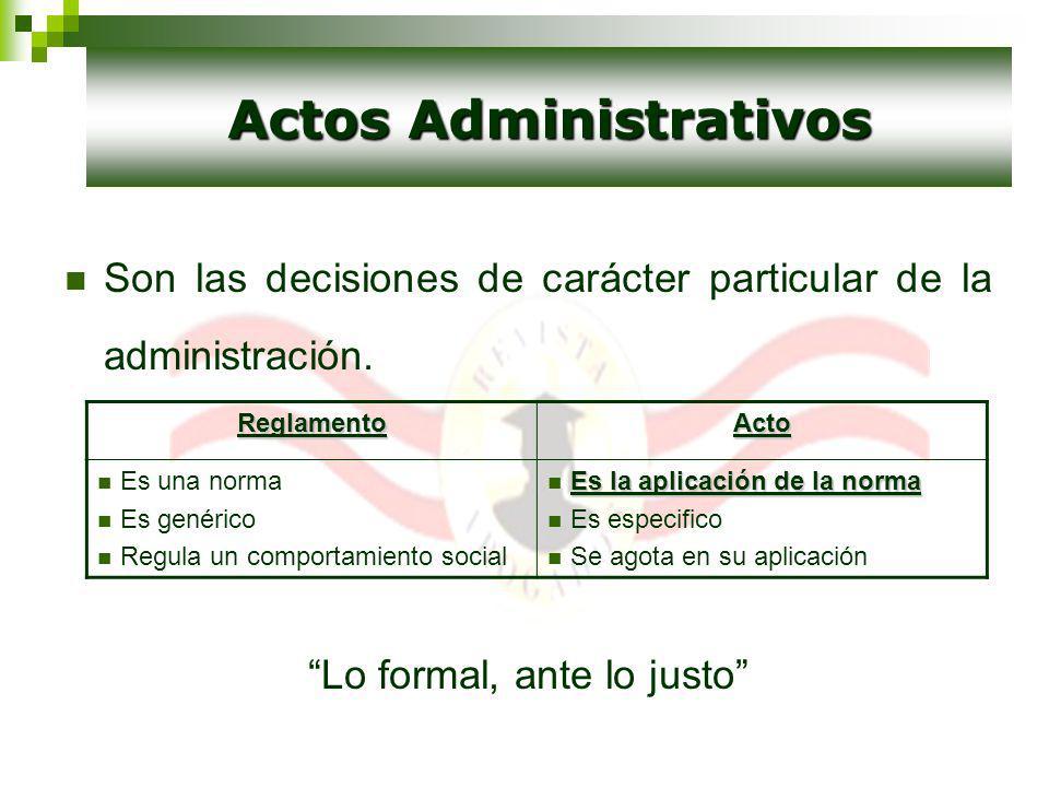 Son las decisiones de carácter particular de la administración. Lo formal, ante lo justo Actos Administrativos ReglamentoActo Es una norma Es genérico