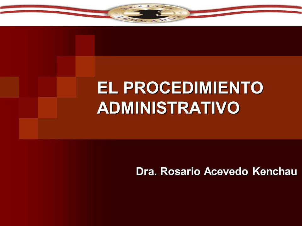 EL PROCEDIMIENTO ADMINISTRATIVO Dra. Rosario Acevedo Kenchau