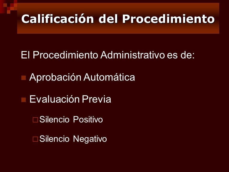 El Procedimiento Administrativo es de: Aprobación Automática Evaluación Previa Silencio Positivo Silencio Negativo Calificación del Procedimiento