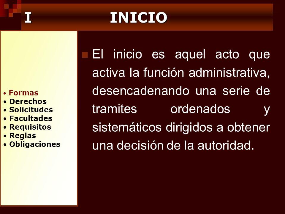 Formas Derechos Solicitudes Facultades Requisitos Reglas Obligaciones I INICIO El inicio es aquel acto que activa la función administrativa, desencade