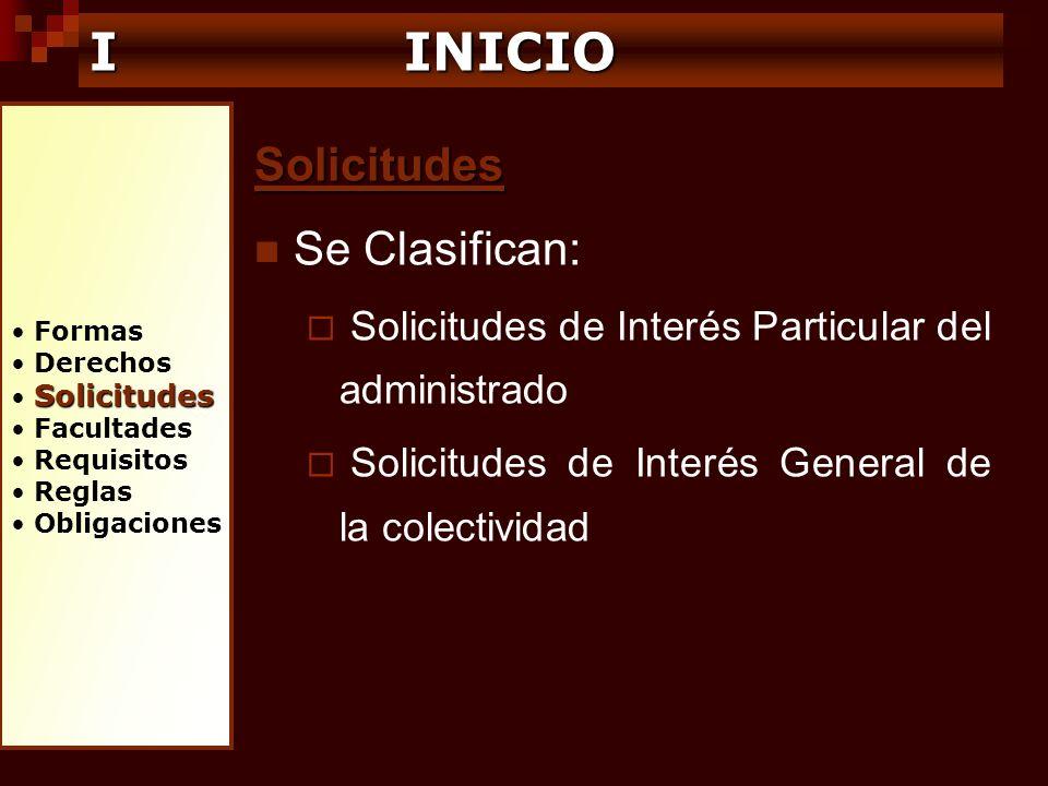 Formas Derechos Solicitudes Facultades Requisitos Reglas Obligaciones I INICIO Solicitudes Se Clasifican: Solicitudes de Interés Particular del admini