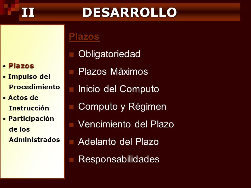 Plazos Impulso del Procedimiento Actos de Instrucción Participación de los Administrados IIDESARROLLO II DESARROLLO Plazos Obligatoriedad Plazos Máxim