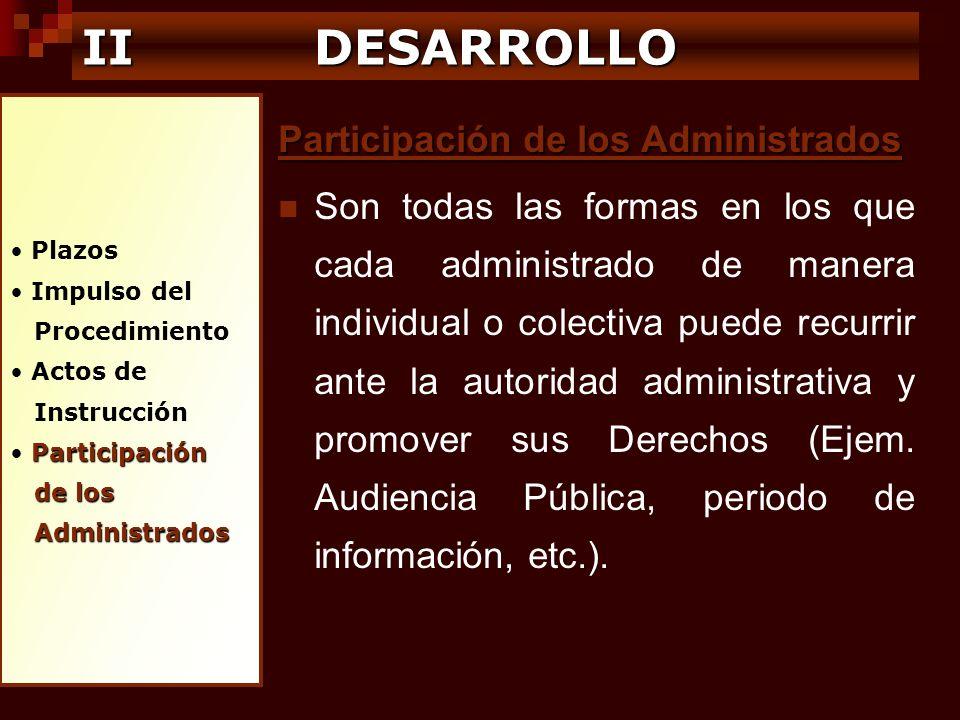 Plazos Impulso del Procedimiento Actos de Instrucción Participación de los de los Administrados Administrados IIDESARROLLO II DESARROLLO Participación