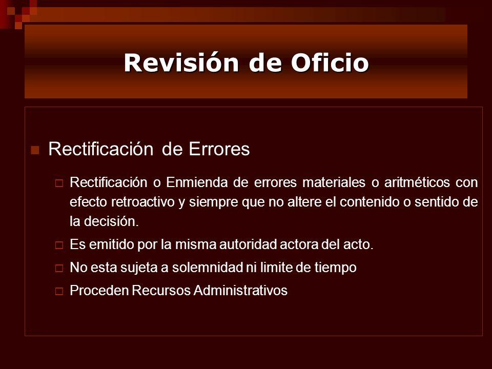 Revisión de Oficio Rectificación de Errores Rectificación o Enmienda de errores materiales o aritméticos con efecto retroactivo y siempre que no alter