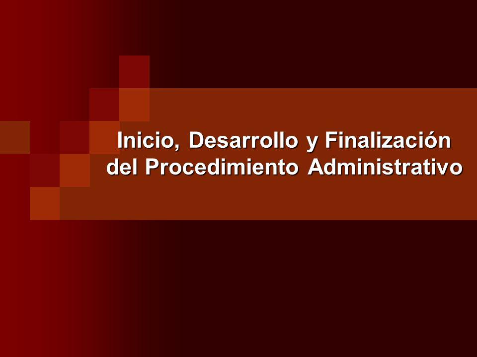 Inicio, Desarrollo y Finalización del Procedimiento Administrativo
