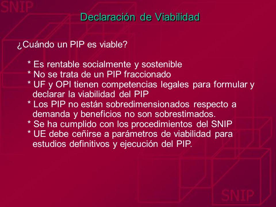 Declaración de Viabilidad ¿Cuándo un PIP es viable? * Es rentable socialmente y sostenible * No se trata de un PIP fraccionado * UF y OPI tienen compe