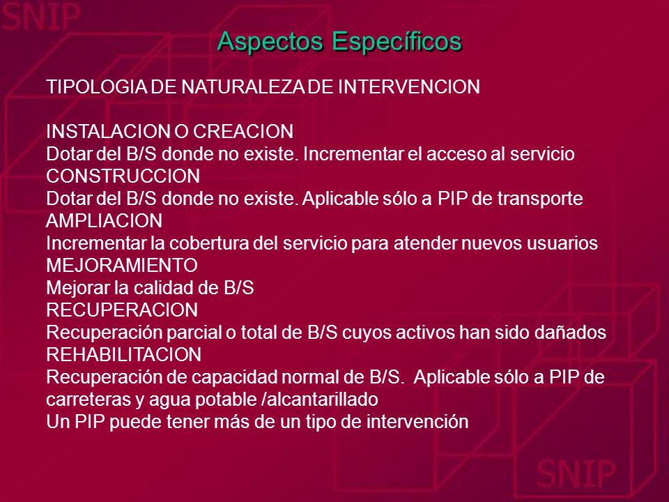 Aspectos Específicos TIPOLOGIA DE NATURALEZA DE INTERVENCION INSTALACION O CREACION Dotar del B/S donde no existe. Incrementar el acceso al servicio C