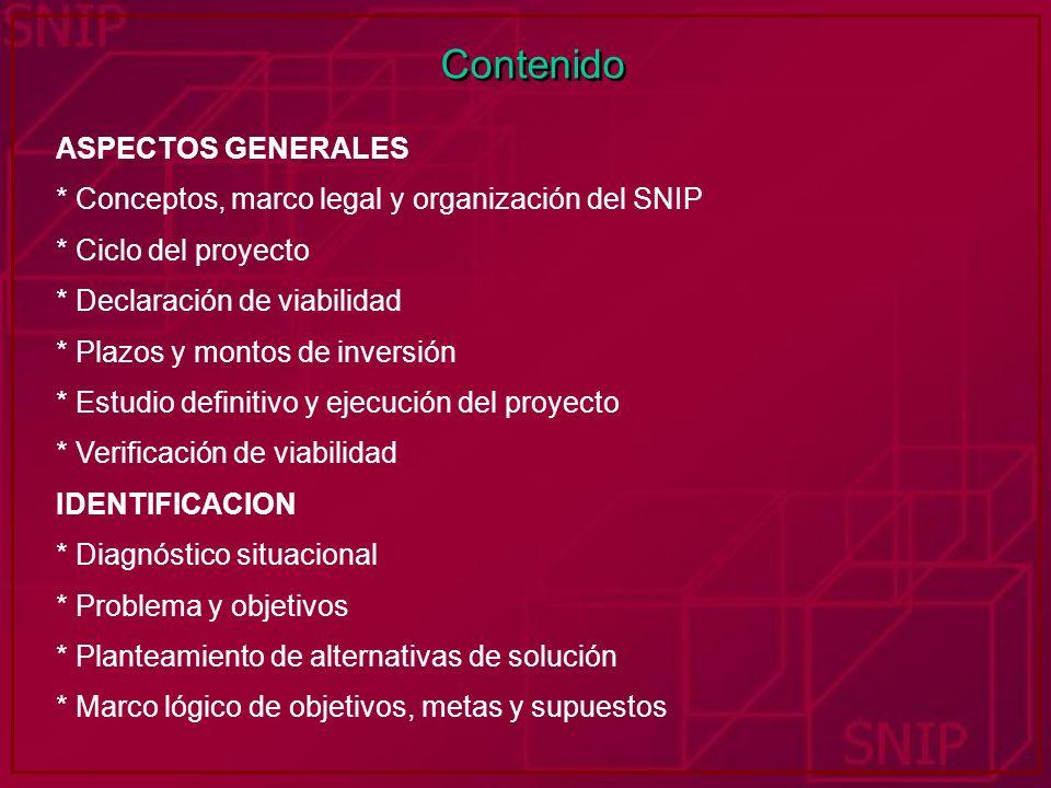 Contenido ASPECTOS GENERALES * Conceptos, marco legal y organización del SNIP * Ciclo del proyecto * Declaración de viabilidad * Plazos y montos de in