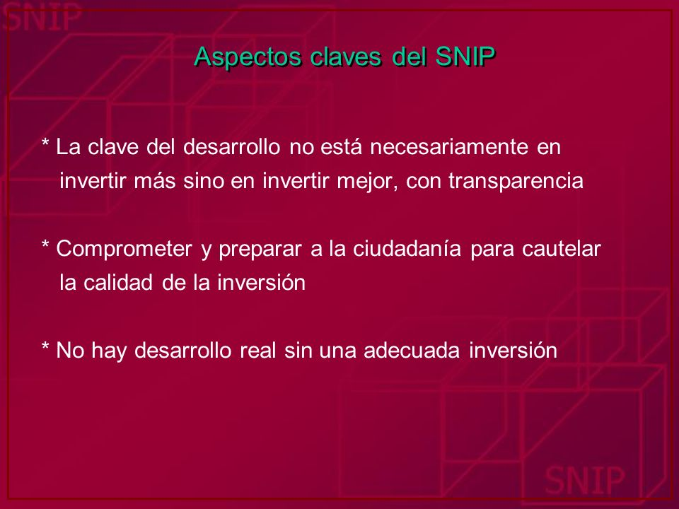 Aspectos claves del SNIP * La clave del desarrollo no está necesariamente en invertir más sino en invertir mejor, con transparencia * Comprometer y pr