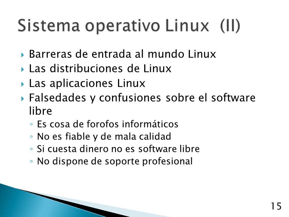 Barreras de entrada al mundo Linux Las distribuciones de Linux Las aplicaciones Linux Falsedades y confusiones sobre el software libre Es cosa de forofos informáticos No es fiable y de mala calidad Si cuesta dinero no es software libre No dispone de soporte profesional 15