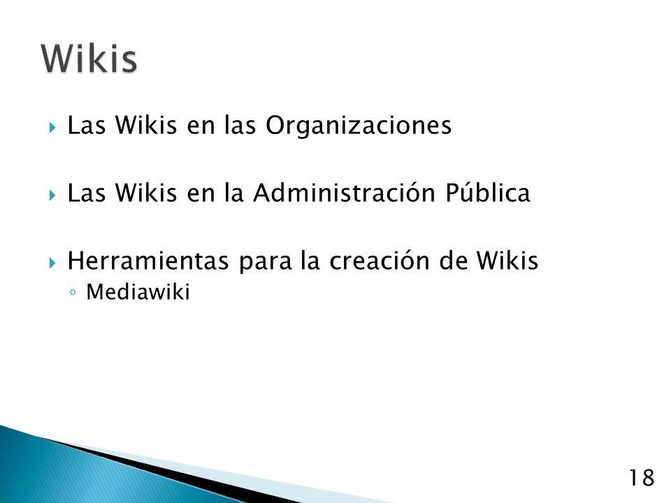 Las Wikis en las Organizaciones Las Wikis en la Administración Pública Herramientas para la creación de Wikis Mediawiki 18