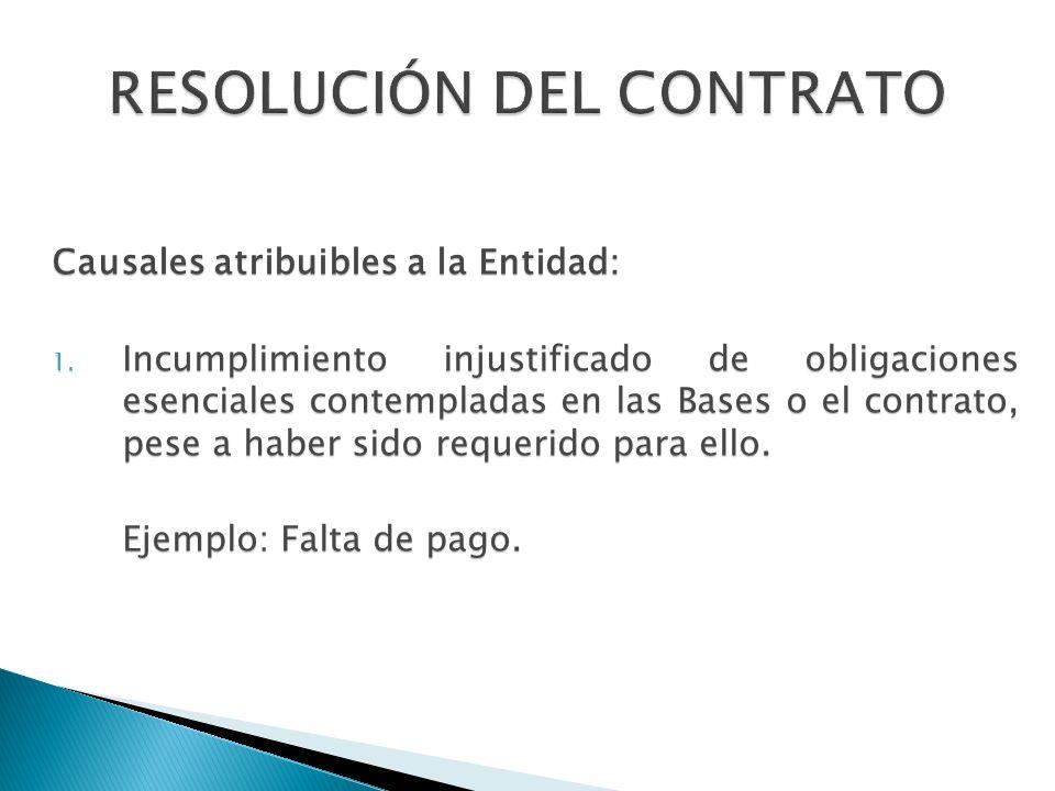 Causales atribuibles a la Entidad: 1. Incumplimiento injustificado de obligaciones esenciales contempladas en las Bases o el contrato, pese a haber si
