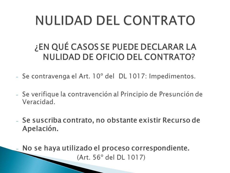 ¿EN QUÉ CASOS SE PUEDE DECLARAR LA NULIDAD DE OFICIO DEL CONTRATO? - Se contravenga el Art. 10º del DL 1017: Impedimentos. - Se verifique la contraven