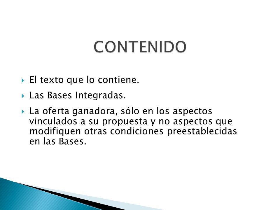 El texto que lo contiene. Las Bases Integradas. La oferta ganadora, sólo en los aspectos vinculados a su propuesta y no aspectos que modifiquen otras
