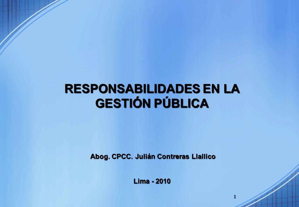 1 RESPONSABILIDADES EN LA GESTIÓN PÚBLICA Abog. CPCC. Julián Contreras Llallico Lima - 2010