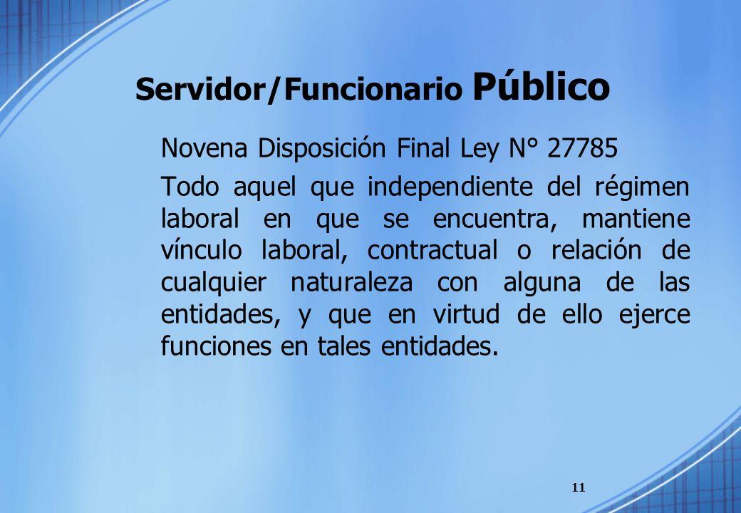 Servidor/Funcionario Público Novena Disposición Final Ley N° 27785 Todo aquel que independiente del régimen laboral en que se encuentra, mantiene vínc