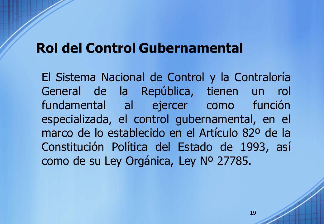 Rol del Control Gubernamental El Sistema Nacional de Control y la Contraloría General de la República, tienen un rol fundamental al ejercer como funci