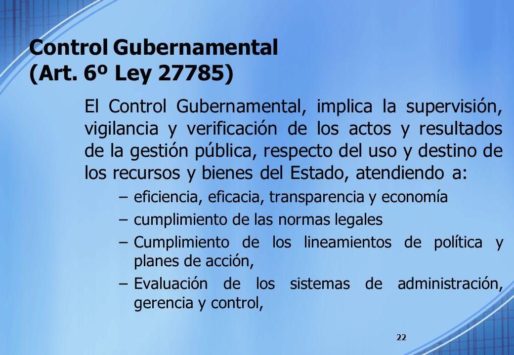Control Gubernamental (Art. 6º Ley 27785) El Control Gubernamental, implica la supervisión, vigilancia y verificación de los actos y resultados de la