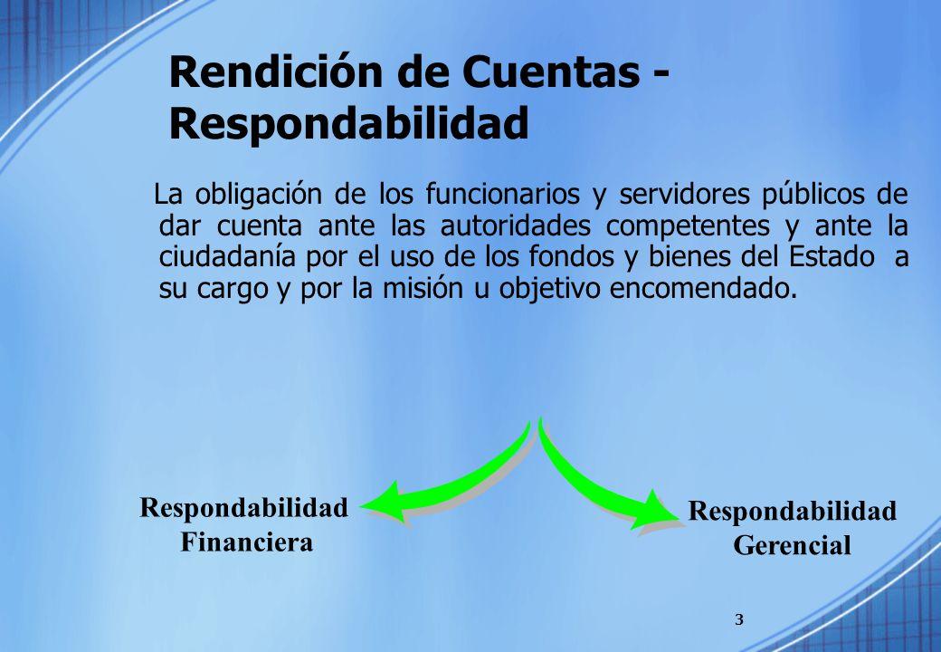 Rendición de Cuentas - Respondabilidad La obligación de los funcionarios y servidores públicos de dar cuenta ante las autoridades competentes y ante l