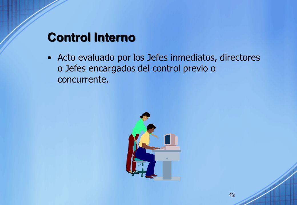 Control Interno Acto evaluado por los Jefes inmediatos, directores o Jefes encargados del control previo o concurrente. 42