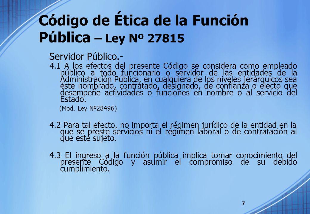 Código de Ética de la Función Pública – Ley Nº 27815 Servidor Público.- 4.1 A los efectos del presente Código se considera como empleado público a tod