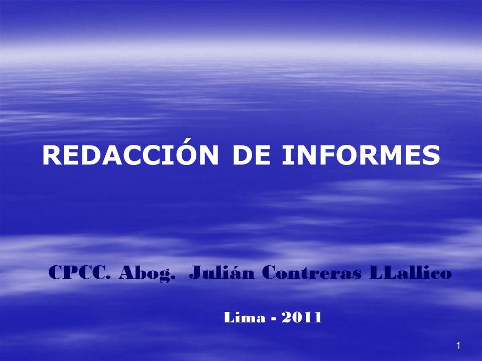 1 REDACCIÓN DE INFORMES Lima - 2011 CPCC. Abog. Julián Contreras LLallico