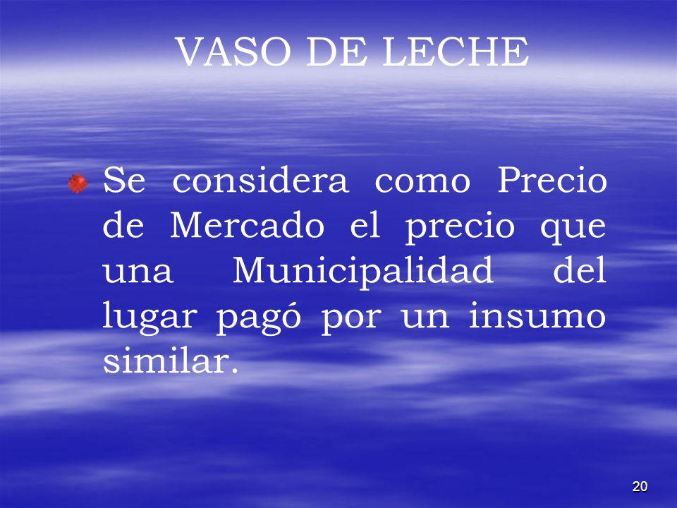 20 VASO DE LECHE Se considera como Precio de Mercado el precio que una Municipalidad del lugar pagó por un insumo similar.