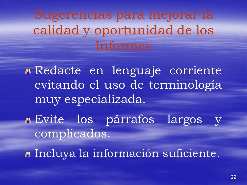 29 Sugerencias para mejorar la calidad y oportunidad de los Informes Redacte en lenguaje corriente evitando el uso de terminología muy especializada.