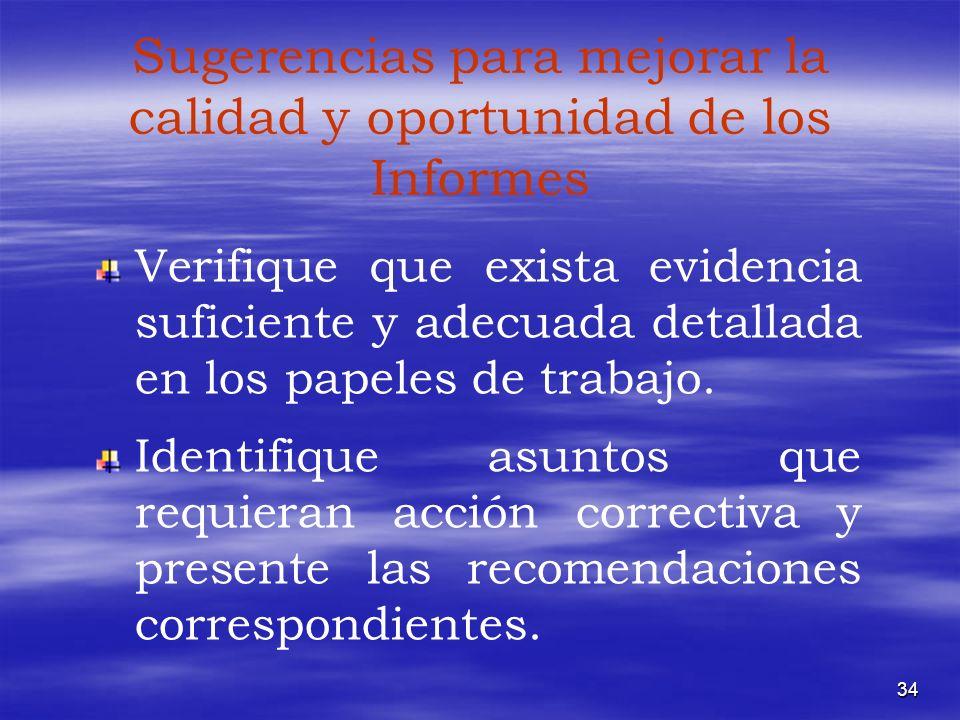 34 Sugerencias para mejorar la calidad y oportunidad de los Informes Verifique que exista evidencia suficiente y adecuada detallada en los papeles de