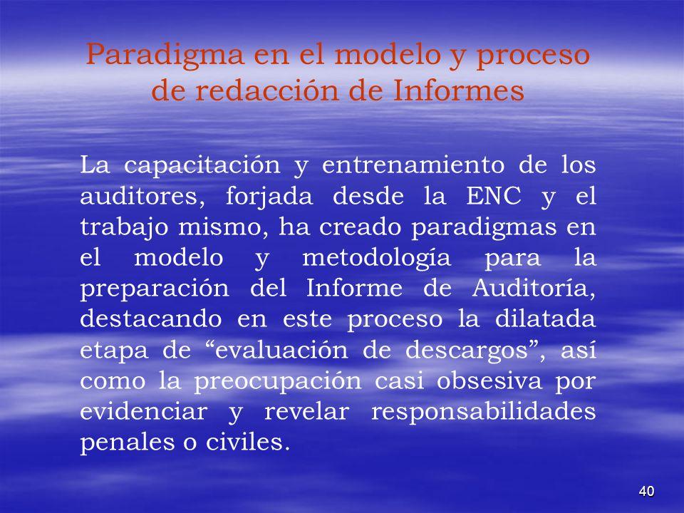 40 Paradigma en el modelo y proceso de redacción de Informes La capacitación y entrenamiento de los auditores, forjada desde la ENC y el trabajo mismo