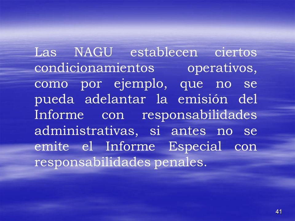 41 Las NAGU establecen ciertos condicionamientos operativos, como por ejemplo, que no se pueda adelantar la emisión del Informe con responsabilidades