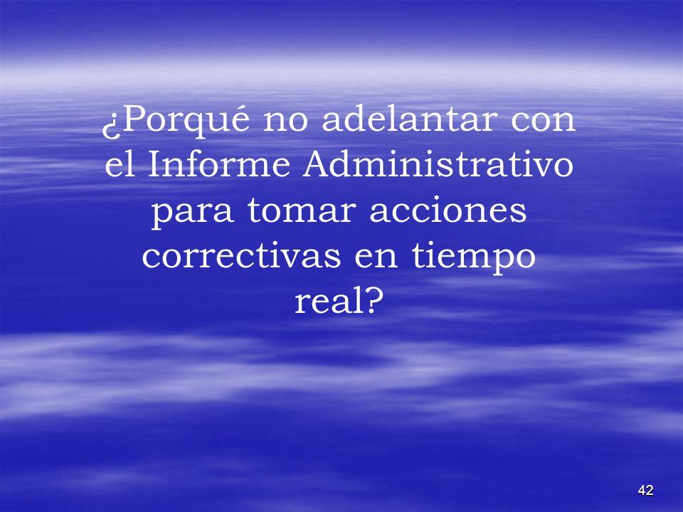 42 ¿Porqué no adelantar con el Informe Administrativo para tomar acciones correctivas en tiempo real?