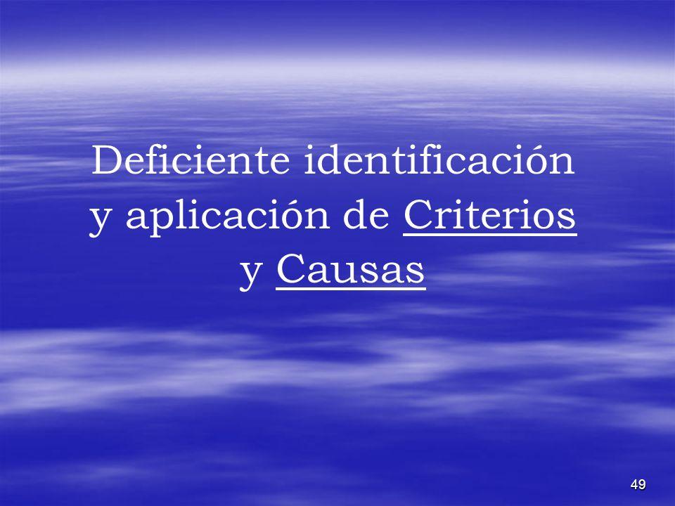 49 Deficiente identificación y aplicación de Criterios y Causas