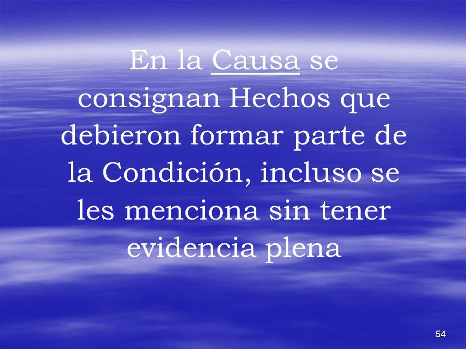 54 En la Causa se consignan Hechos que debieron formar parte de la Condición, incluso se les menciona sin tener evidencia plena