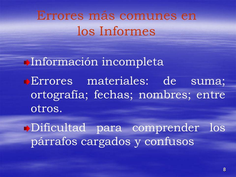 8 Errores más comunes en los Informes Información incompleta Errores materiales: de suma; ortografía; fechas; nombres; entre otros. Dificultad para co