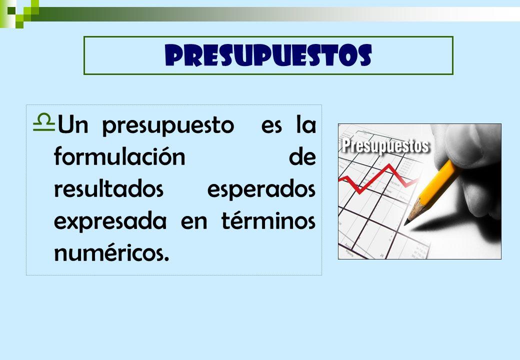 Un presupuesto es la formulación de resultados esperados expresada en términos numéricos. PRESUPUESTOS