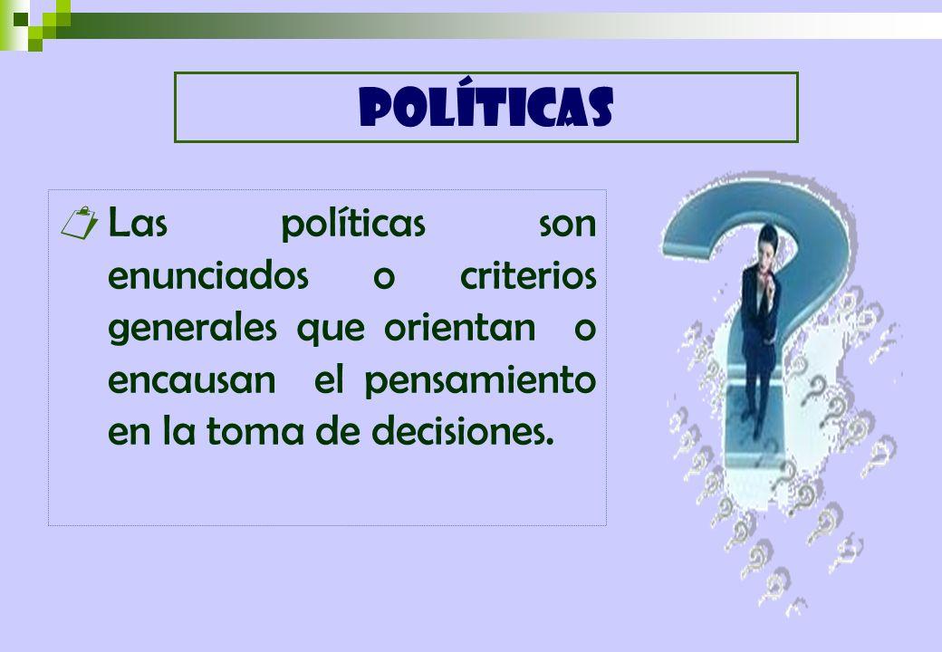 Las políticas son enunciados o criterios generales que orientan o encausan el pensamiento en la toma de decisiones. POLÍTICAS