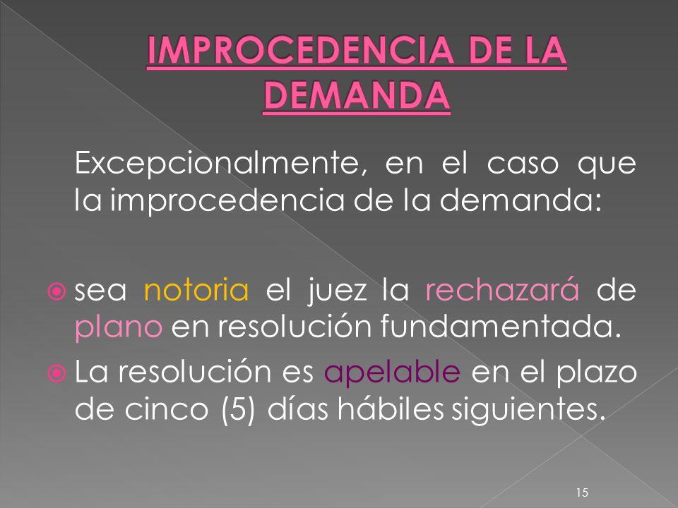 Excepcionalmente, en el caso que la improcedencia de la demanda: sea notoria el juez la rechazará de plano en resolución fundamentada. La resolución e