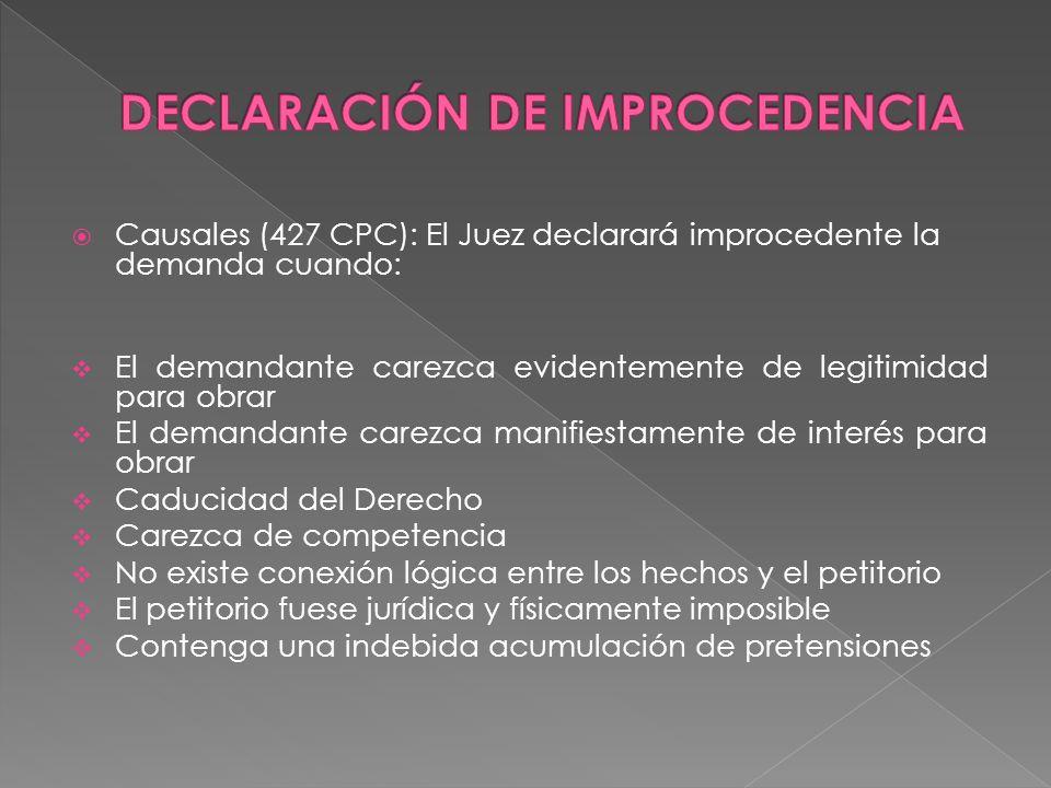 Causales (427 CPC): El Juez declarará improcedente la demanda cuando: El demandante carezca evidentemente de legitimidad para obrar El demandante care