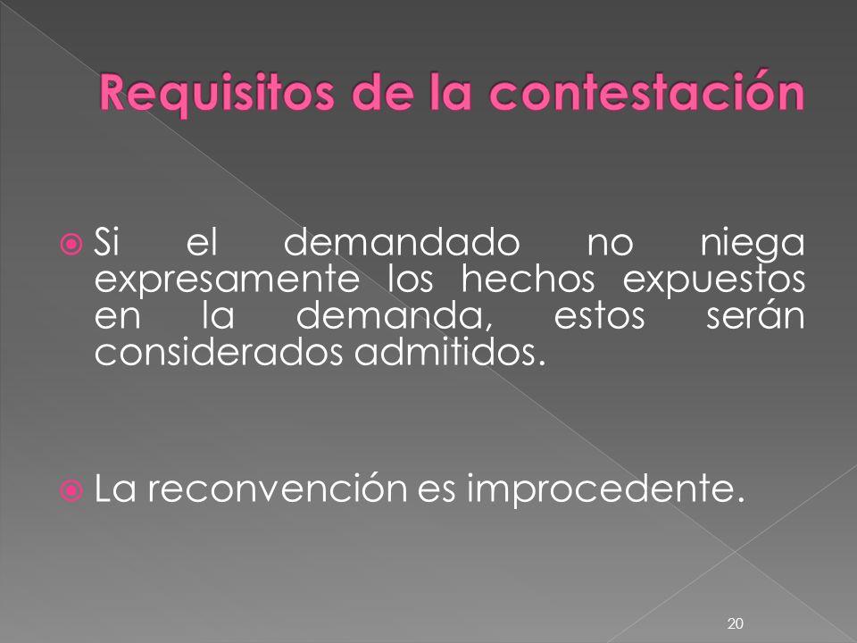 Si el demandado no niega expresamente los hechos expuestos en la demanda, estos serán considerados admitidos. La reconvención es improcedente. 20