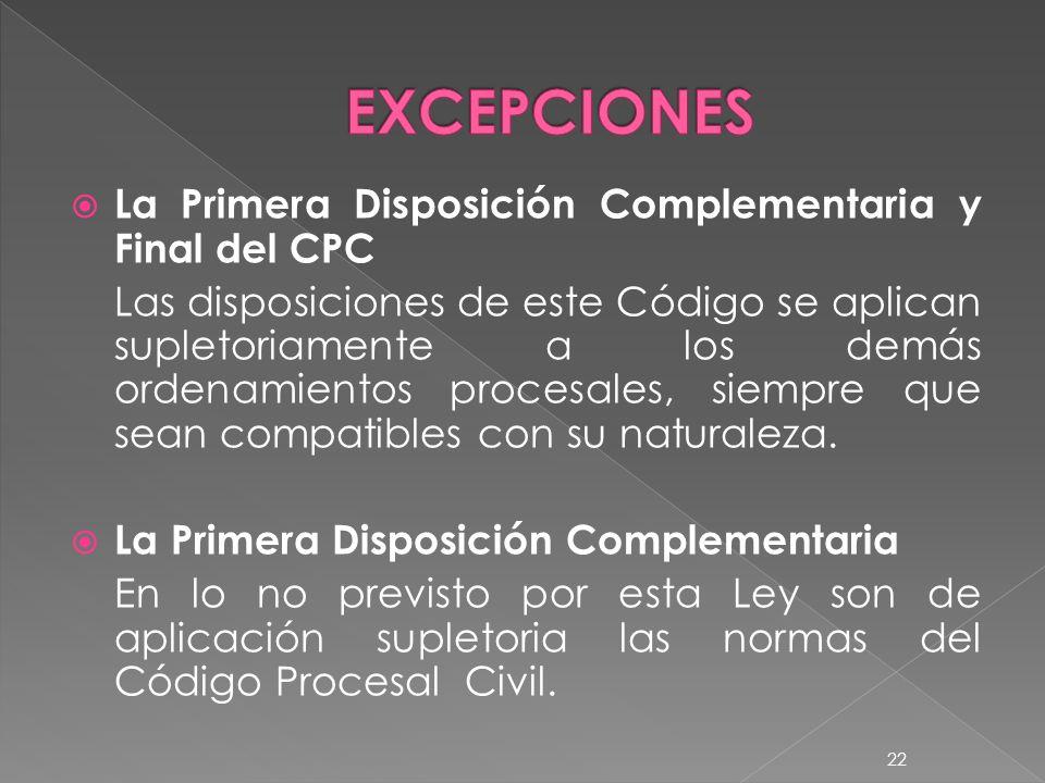 La Primera Disposición Complementaria y Final del CPC Las disposiciones de este Código se aplican supletoriamente a los demás ordenamientos procesales