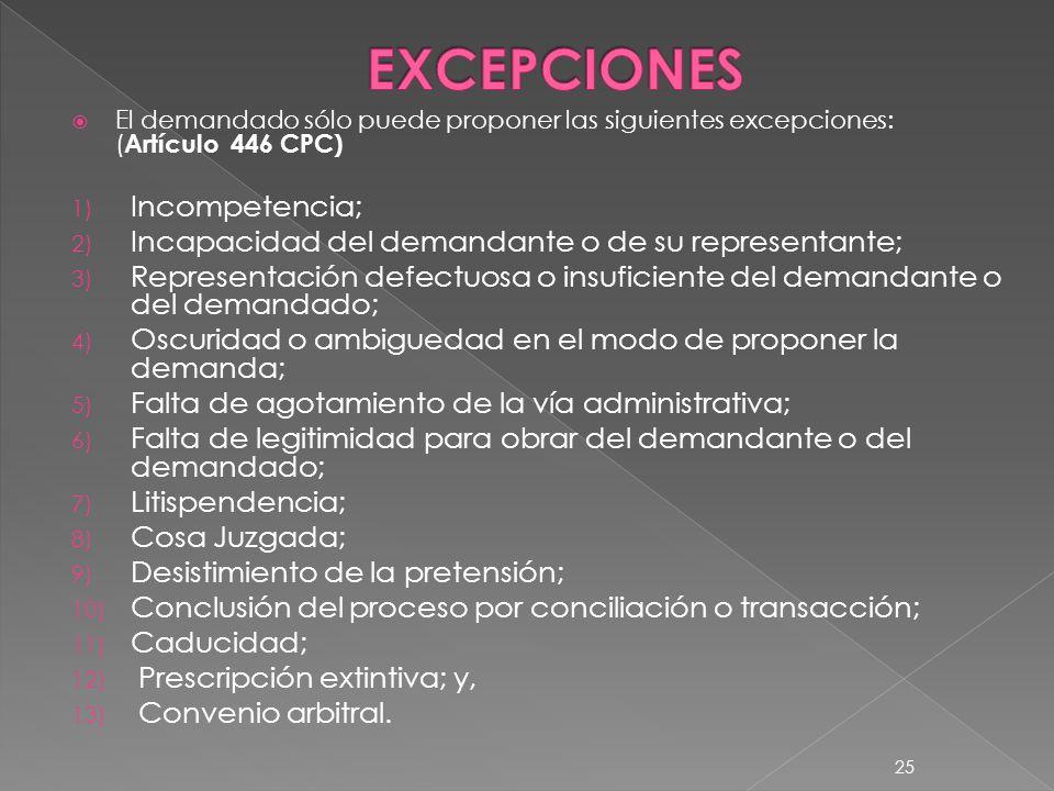 El demandado sólo puede proponer las siguientes excepciones: ( Artículo 446 CPC) 1) Incompetencia; 2) Incapacidad del demandante o de su representante