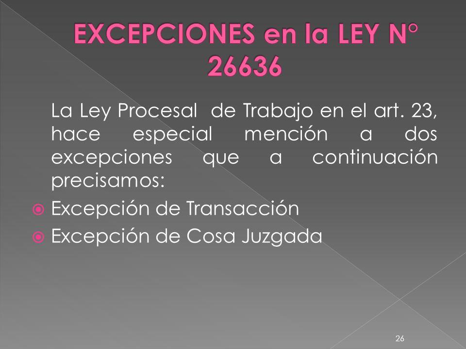 La Ley Procesal de Trabajo en el art. 23, hace especial mención a dos excepciones que a continuación precisamos: Excepción de Transacción Excepción de