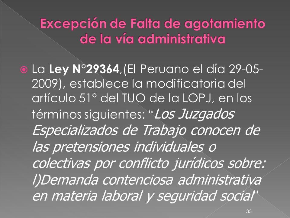 La Ley N°29364,(El Peruano el día 29-05- 2009), establece la modificatoria del artículo 51° del TUO de la LOPJ, en los términos siguientes: Los Juzgad