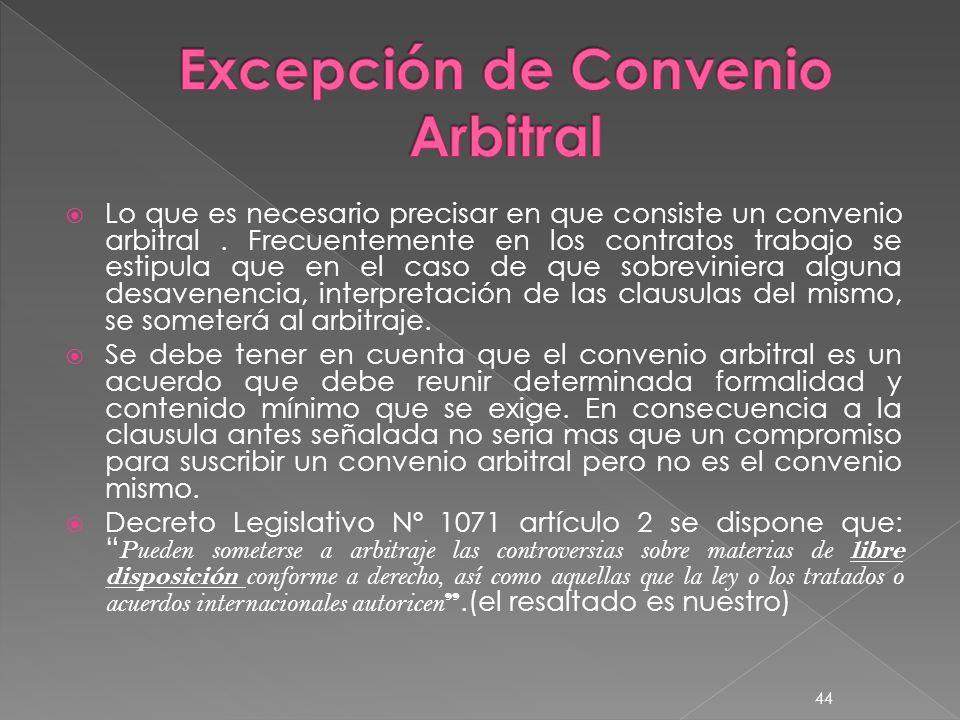 Lo que es necesario precisar en que consiste un convenio arbitral. Frecuentemente en los contratos trabajo se estipula que en el caso de que sobrevini
