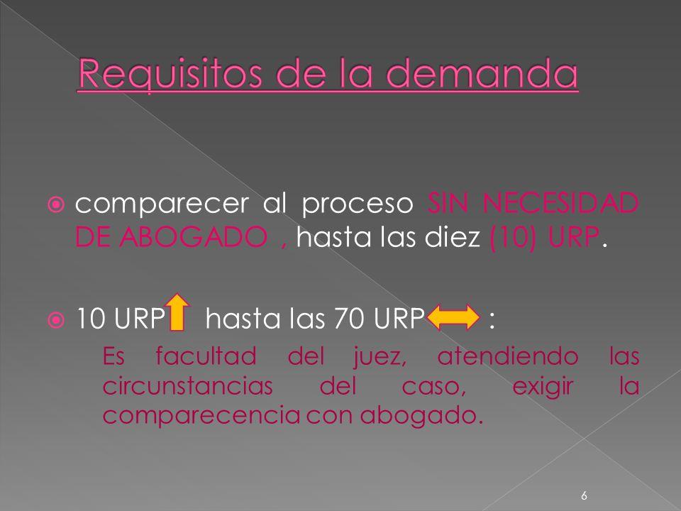 comparecer al proceso SIN NECESIDAD DE ABOGADO, hasta las diez (10) URP. 10 URP hasta las 70 URP : Es facultad del juez, atendiendo las circunstancias