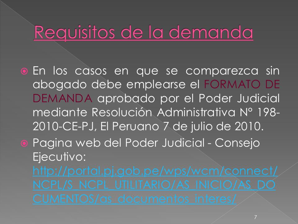 En los casos en que se comparezca sin abogado debe emplearse el FORMATO DE DEMANDA aprobado por el Poder Judicial mediante Resolución Administrativa N