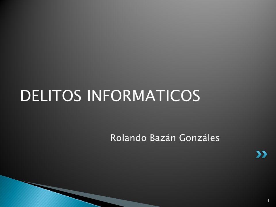 1 DELITOS INFORMATICOS Rolando Bazán Gonzáles