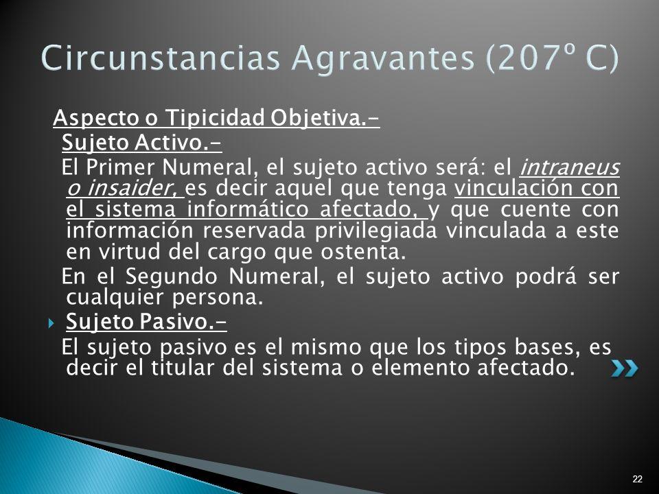 22 Circunstancias Agravantes (207º C) Aspecto o Tipicidad Objetiva.- Sujeto Activo.- El Primer Numeral, el sujeto activo será: el intraneus o insaider