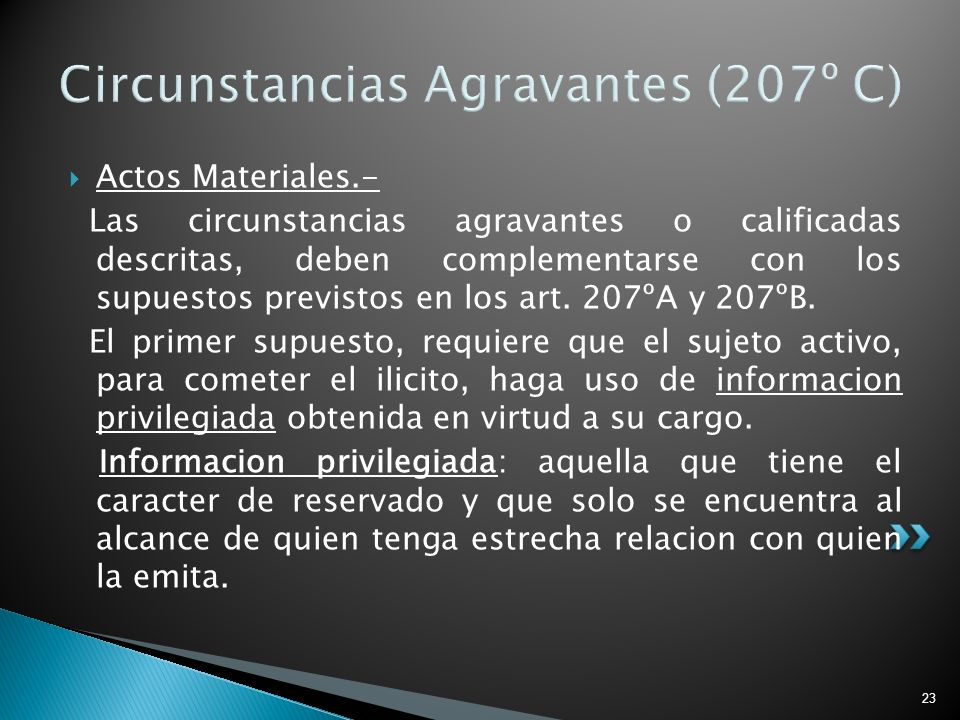 23 Circunstancias Agravantes (207º C) Actos Materiales.- Las circunstancias agravantes o calificadas descritas, deben complementarse con los supuestos